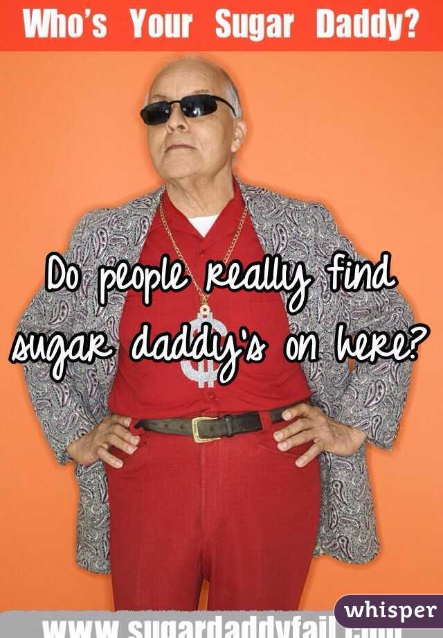 Do people really find sugar daddy's on here?