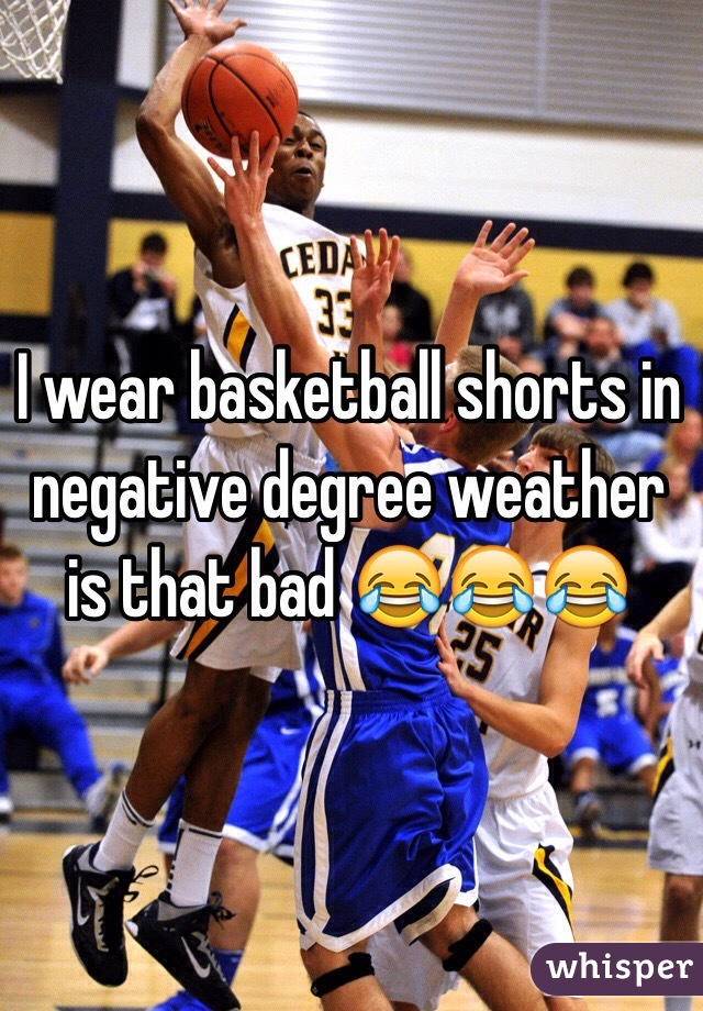 I wear basketball shorts in negative degree weather is that bad 😂😂😂