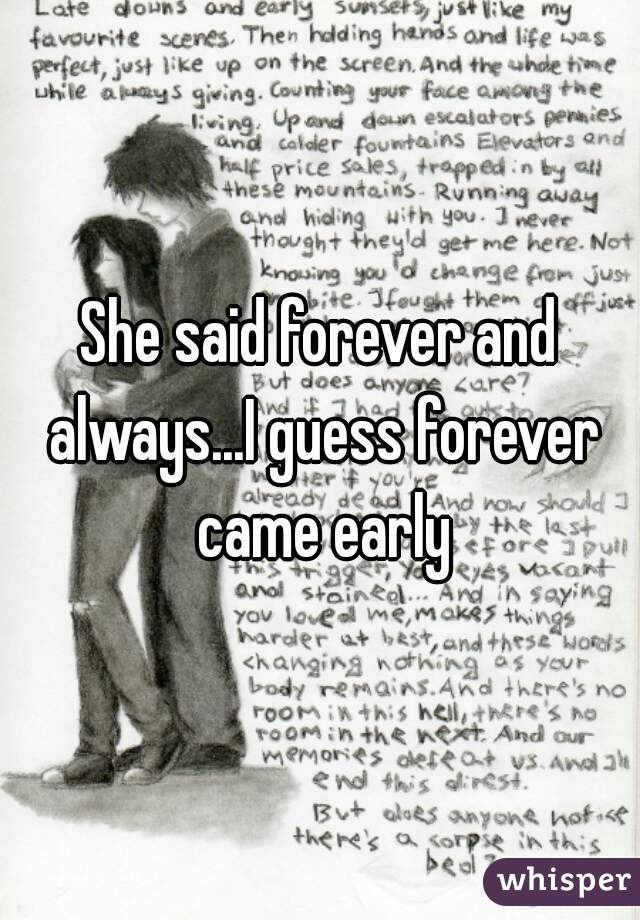She said forever and always...I guess forever came early