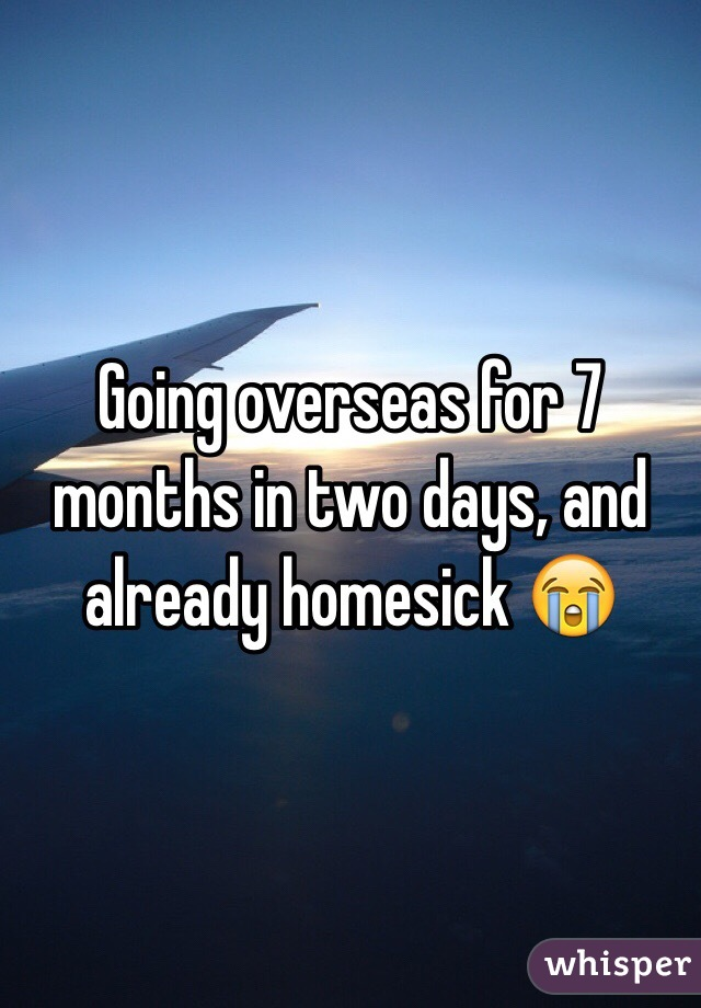 Going overseas for 7 months in two days, and already homesick 😭