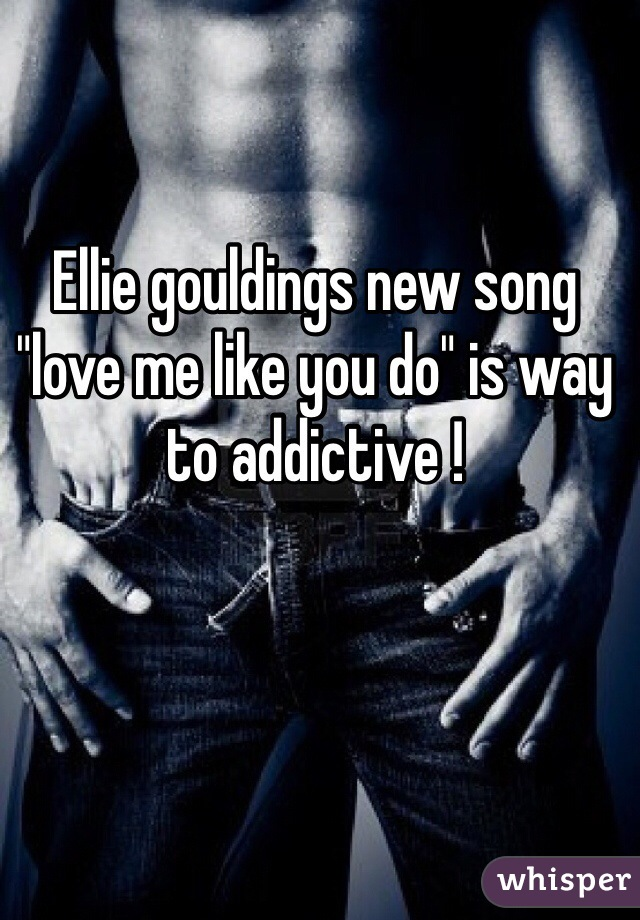 """Ellie gouldings new song """"love me like you do"""" is way to addictive !"""
