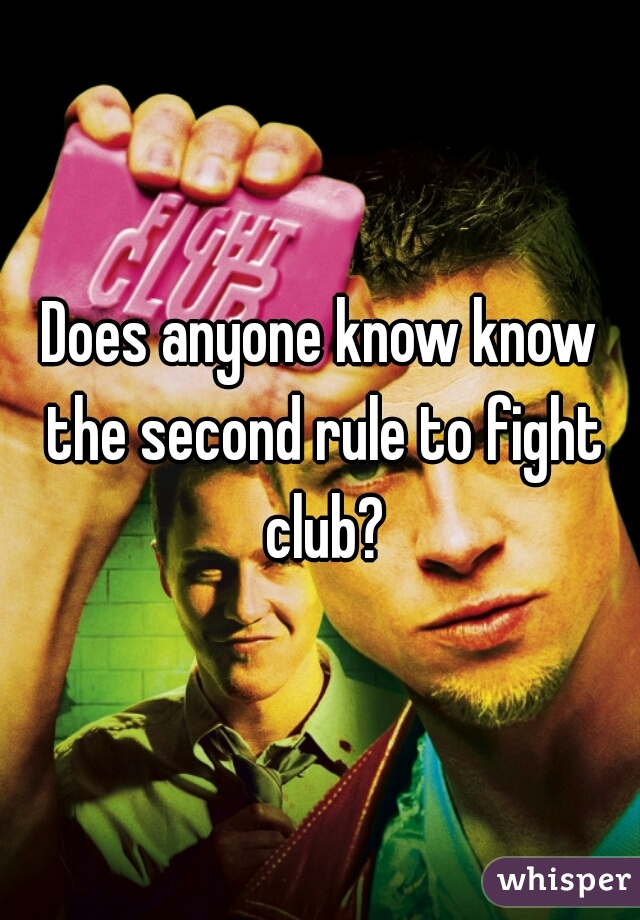 Does anyone know know the second rule to fight club?