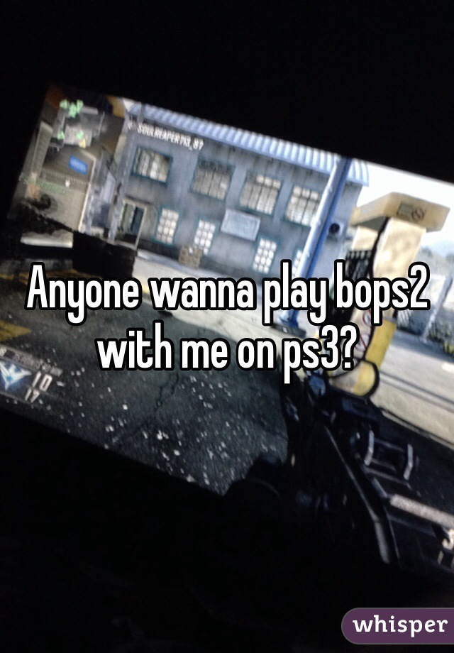 Anyone wanna play bops2 with me on ps3?
