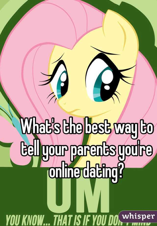 What's the best way to tell your parents you're online dating?