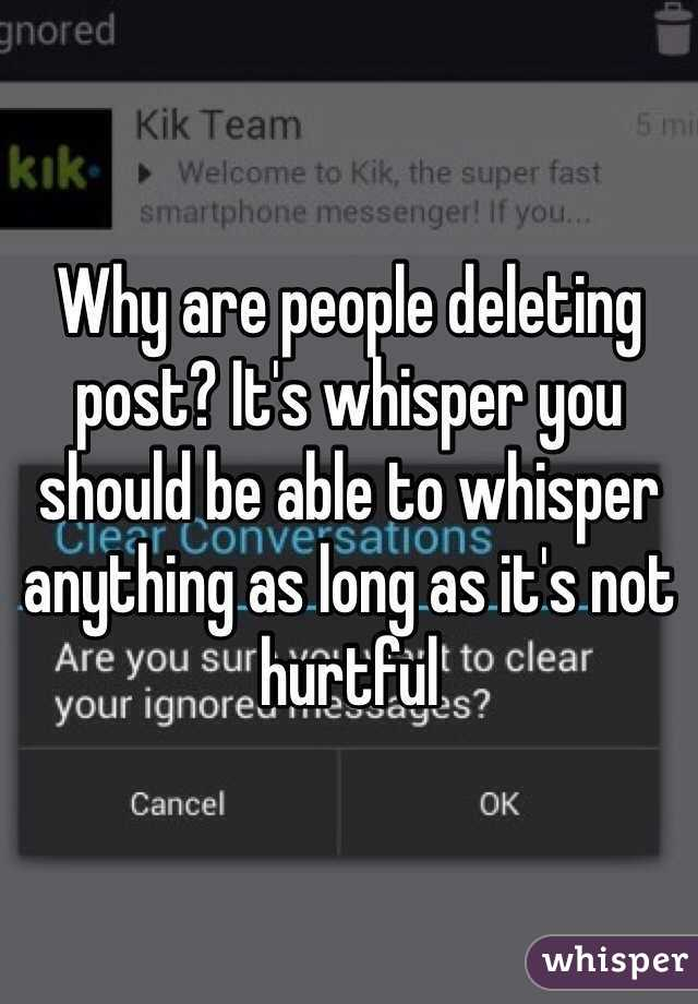 Why are people deleting post? It's whisper you should be able to whisper anything as long as it's not hurtful