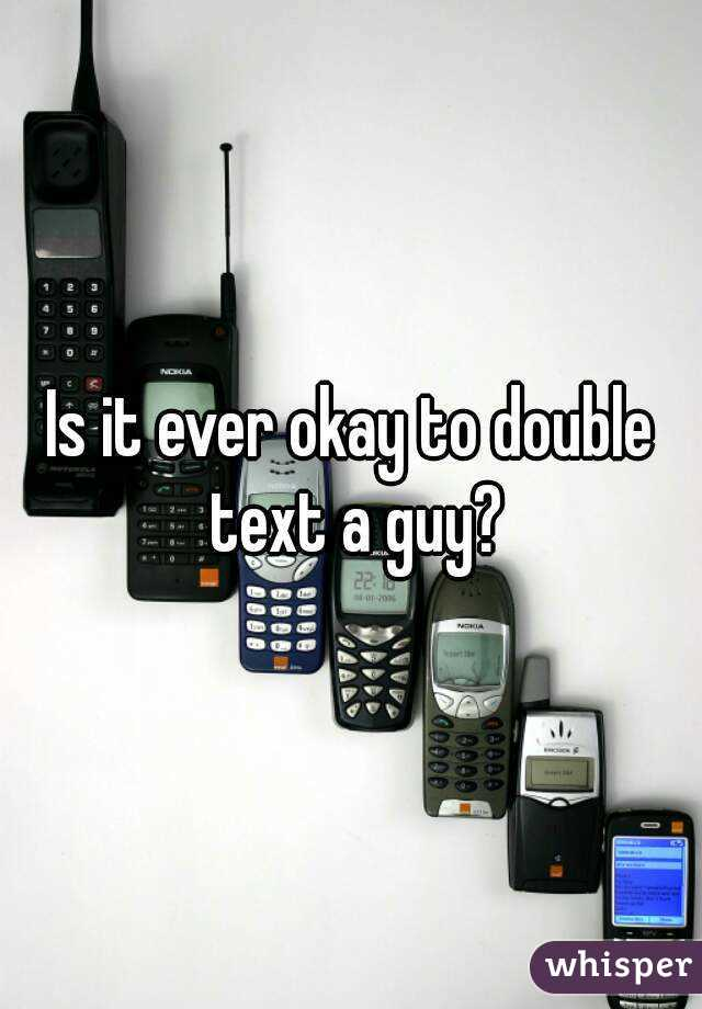 Is it ever okay to double text a guy?
