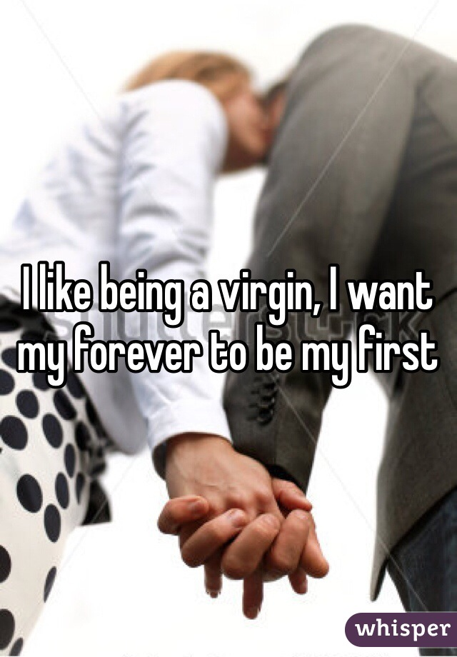 I like being a virgin, I want my forever to be my first