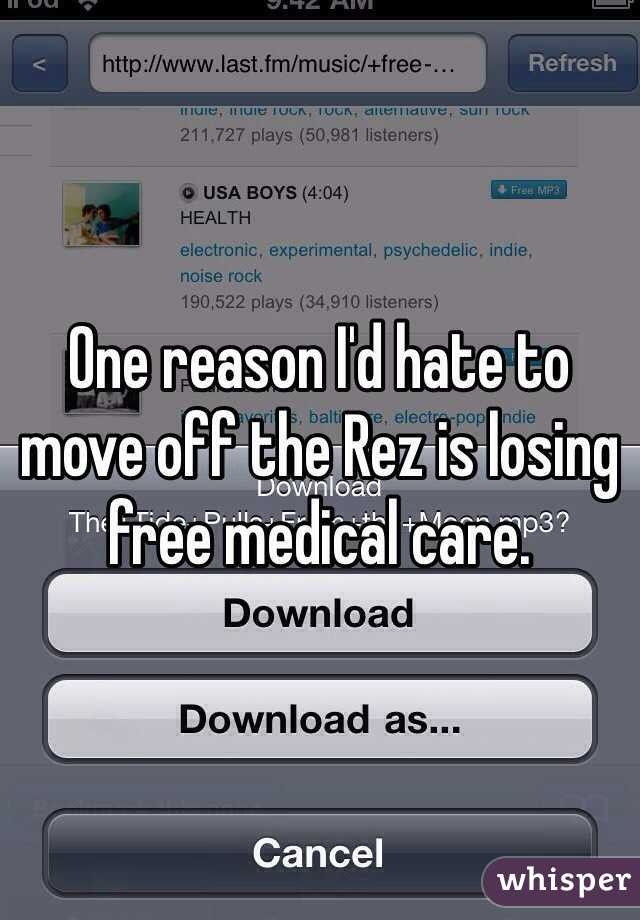 One reason I'd hate to move off the Rez is losing free medical care.