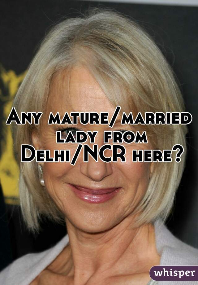 Any mature/married lady from Delhi/NCR here?