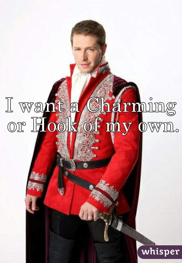 I want a Charming or Hook of my own.