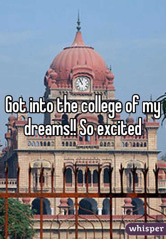 Got into the college of my dreams!! So excited