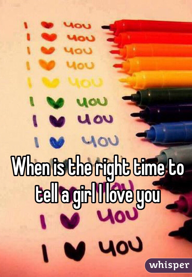When is the right time to tell a girl I love you
