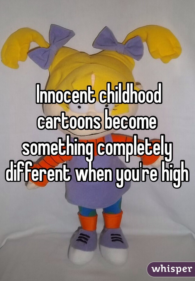 Innocent childhood cartoons become something completely different when you're high