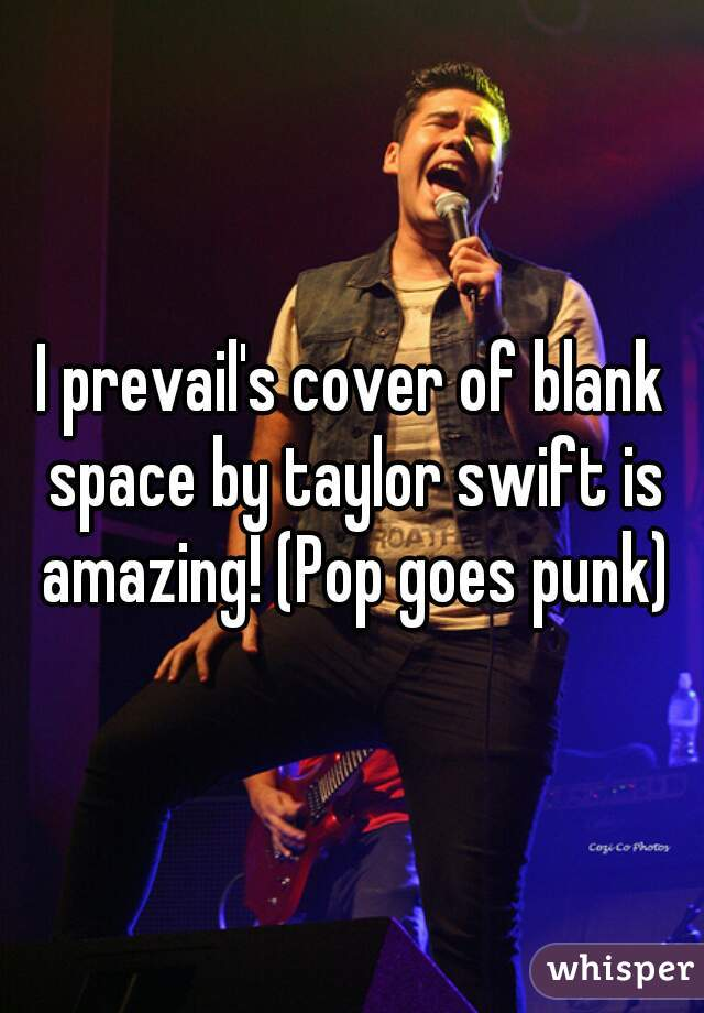 I prevail's cover of blank space by taylor swift is amazing! (Pop goes punk)