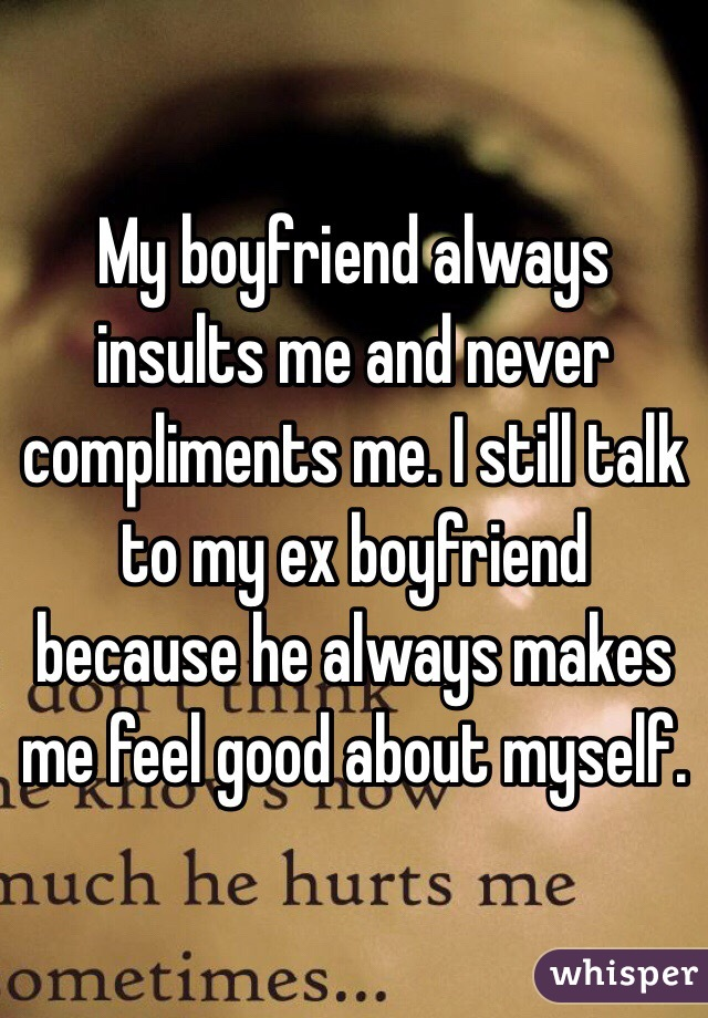 My Boyfriend Always Insults Me And Never Compliments Me I Still