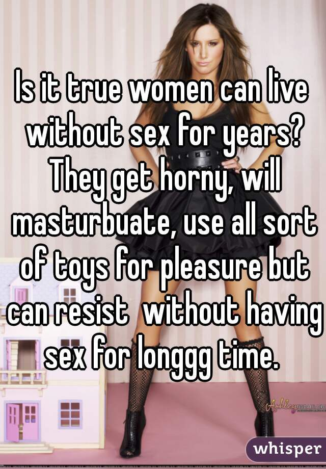 How Long Can Women Go Without Sex