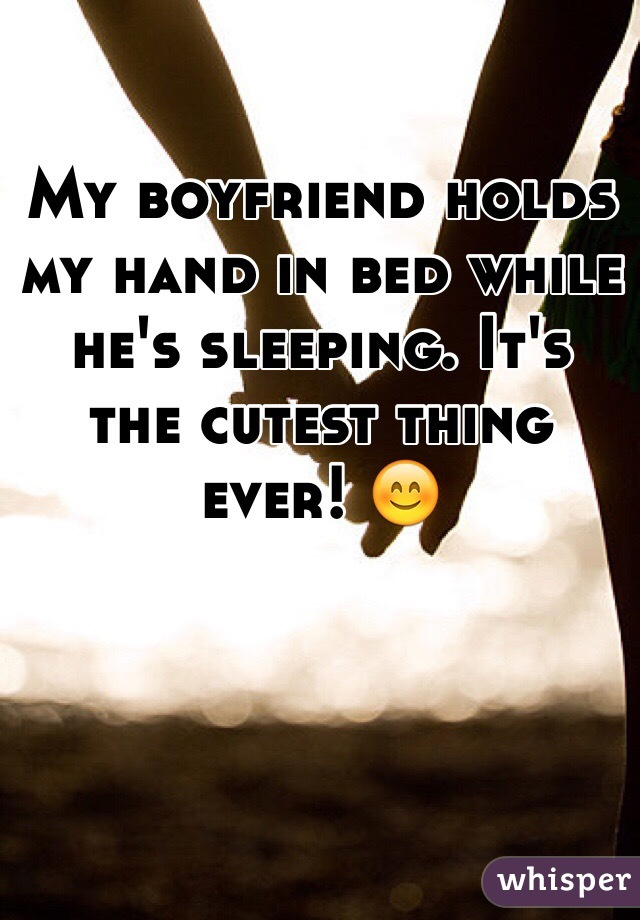 My Boyfriend Holds Hand In Bed While Hes Sleeping Its The Cutest Thing Ever