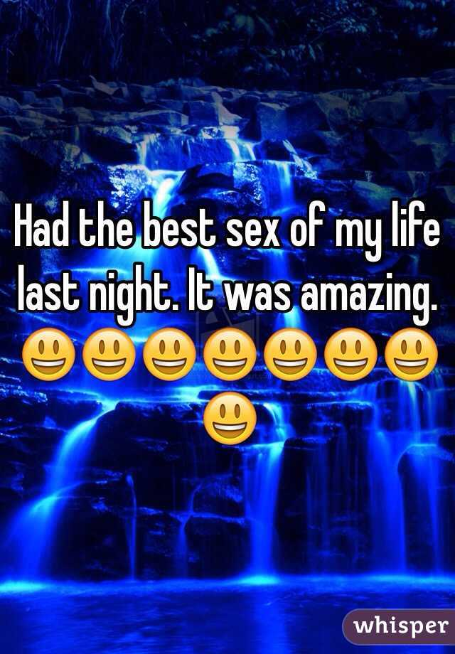 Had the best sex of my life last night. It was amazing.     😃😃😃😃😃😃😃😃