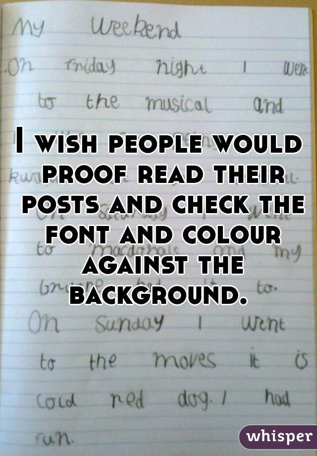 I wish people would proof read their posts and check the font and colour against the background.