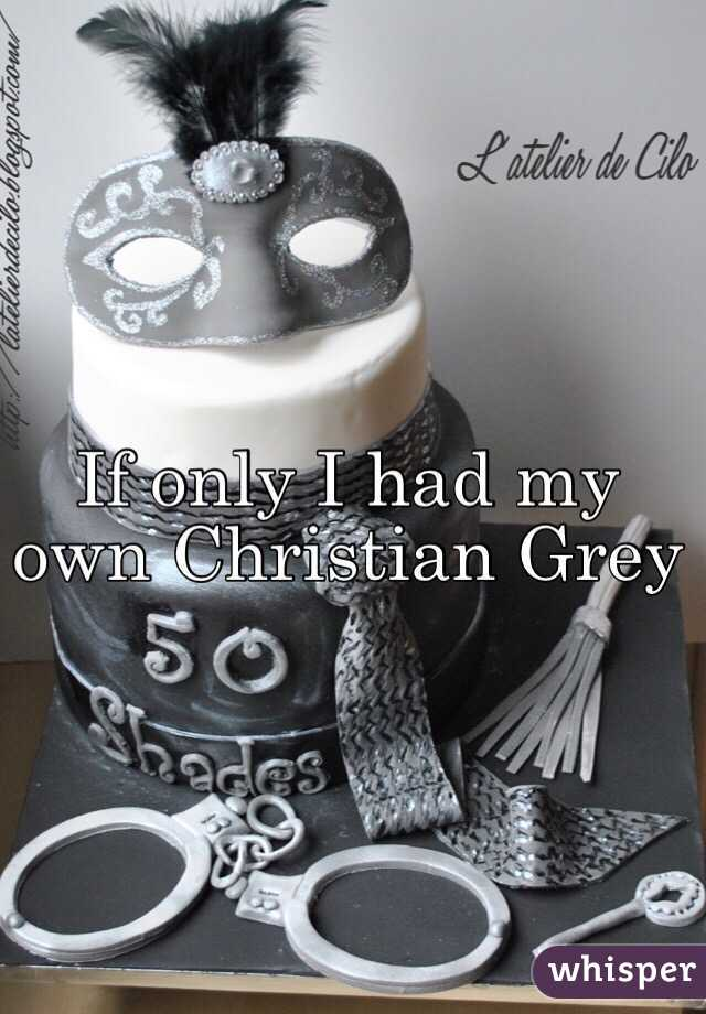 If only I had my own Christian Grey