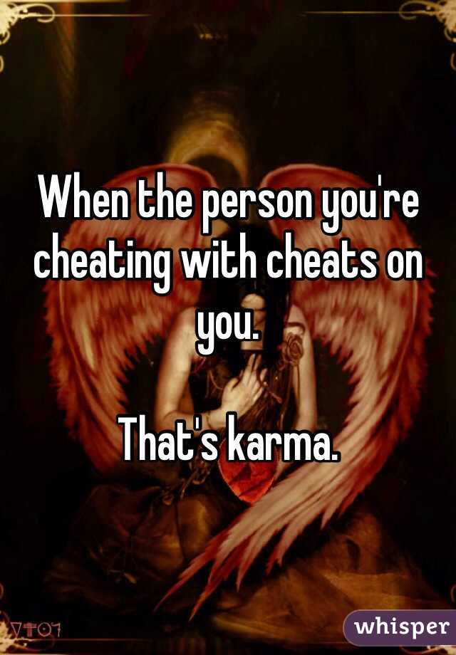 When the person you're cheating with cheats on you.  That's karma.
