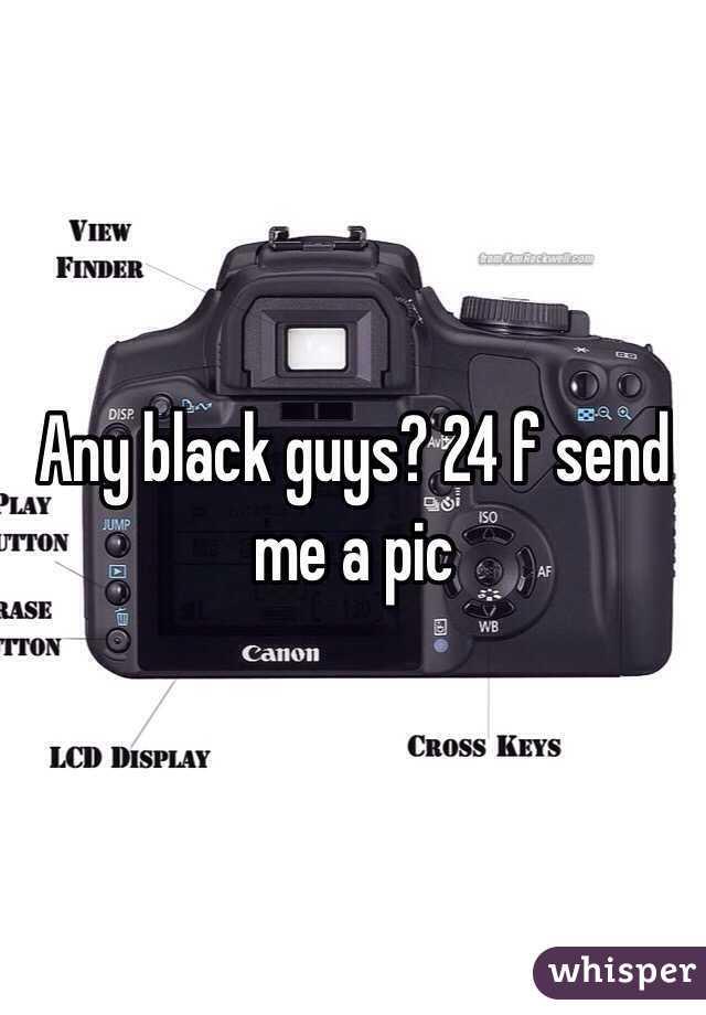 Any black guys? 24 f send me a pic