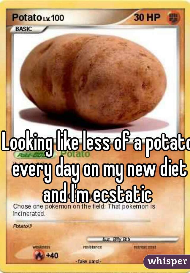 Looking like less of a potato every day on my new diet and I'm ecstatic