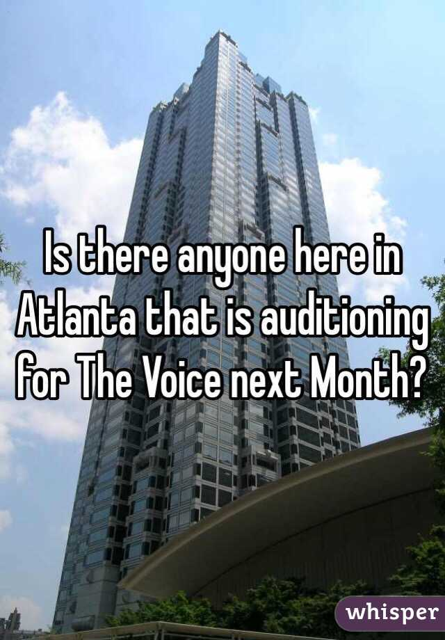 Is there anyone here in Atlanta that is auditioning for The Voice next Month?