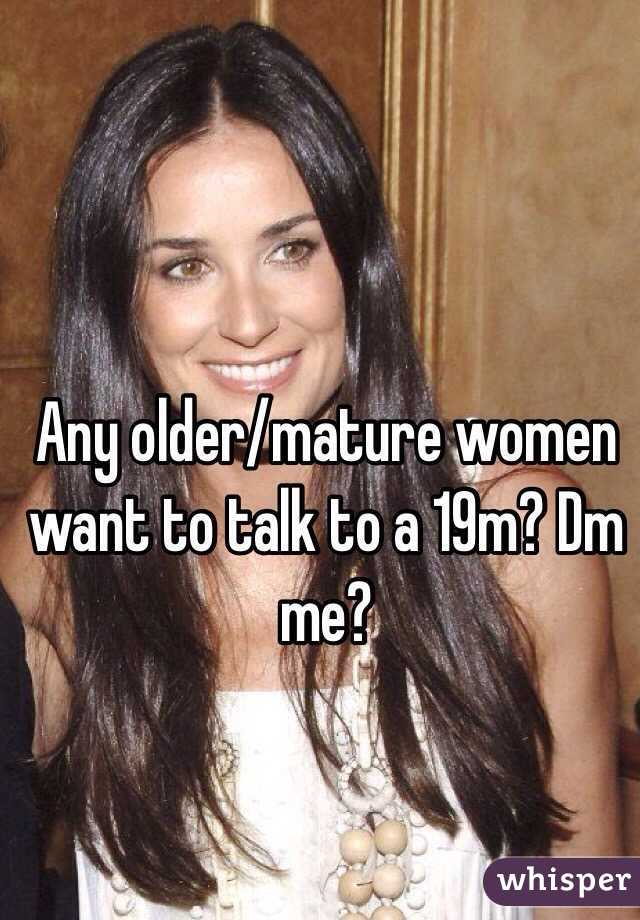 Any older/mature women want to talk to a 19m? Dm me?