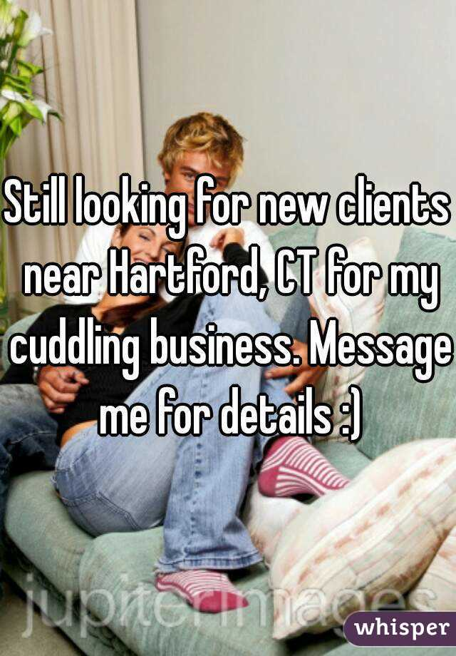 Still looking for new clients near Hartford, CT for my cuddling business. Message me for details :)