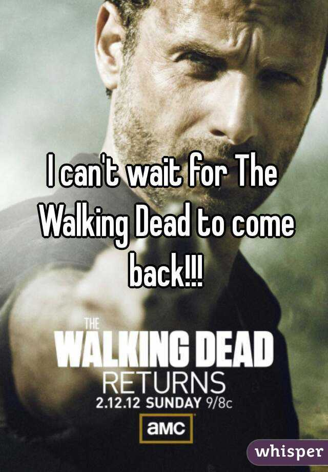 I can't wait for The Walking Dead to come back!!!