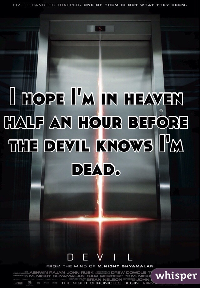 I hope I'm in heaven half an hour before the devil knows I'm dead.