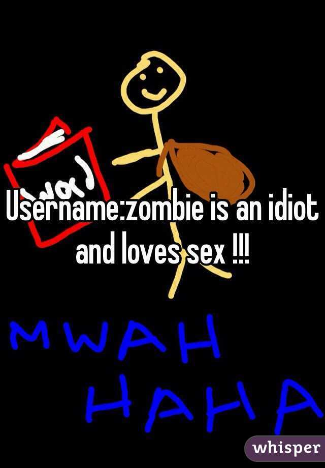 Username:zombie is an idiot and loves sex !!!