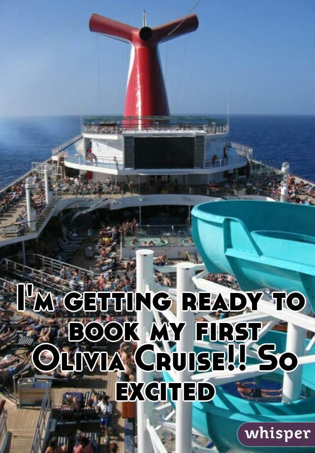 I'm getting ready to book my first Olivia Cruise!! So excited