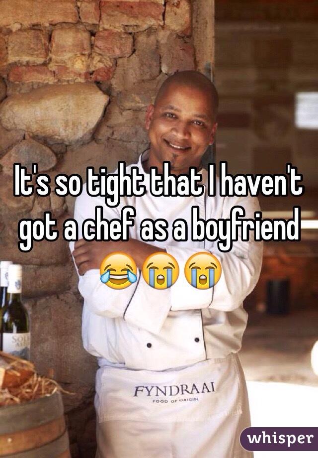 It's so tight that I haven't got a chef as a boyfriend 😂😭😭