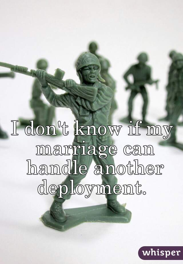 I don't know if my marriage can handle another deployment.