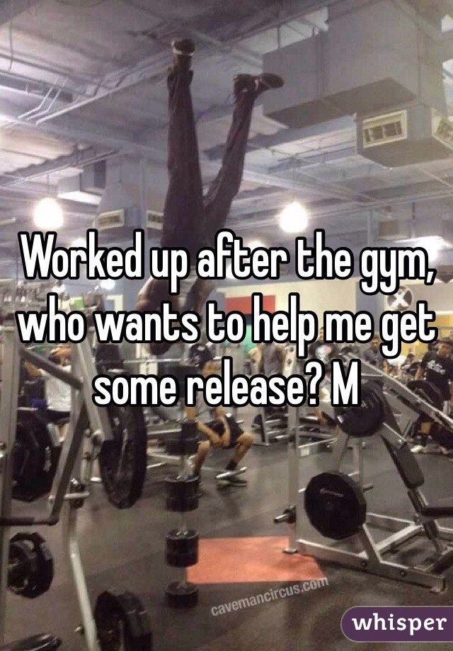 Worked up after the gym, who wants to help me get some release? M