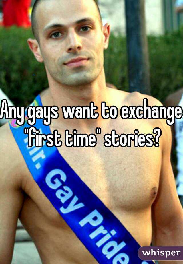 """Any gays want to exchange """"first time"""" stories?"""