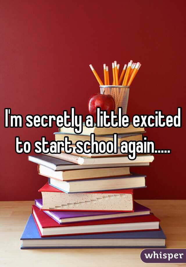 I'm secretly a little excited to start school again.....