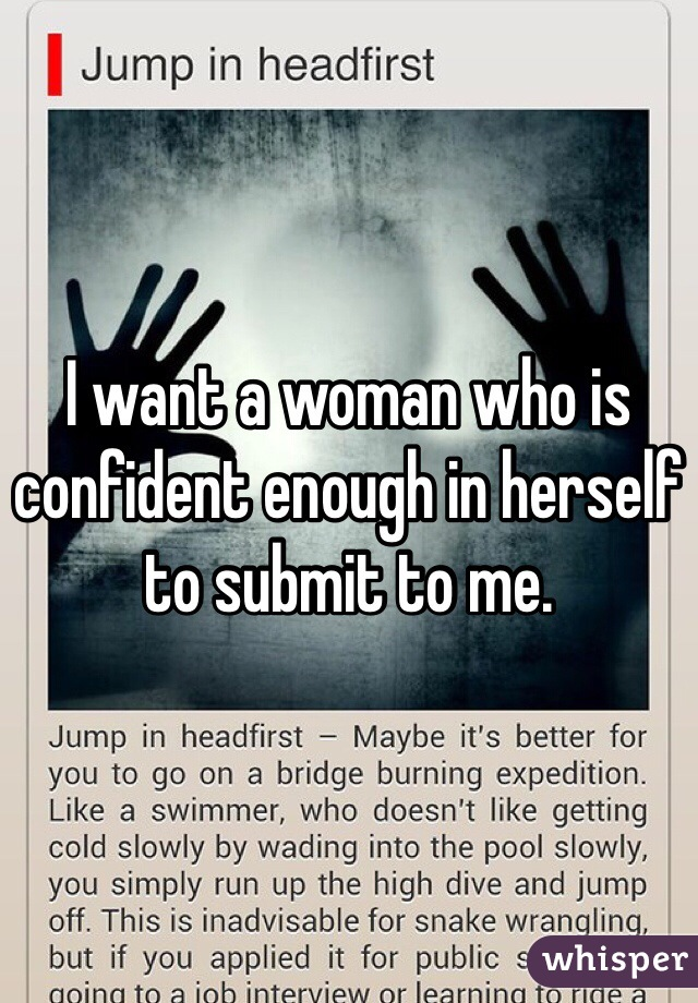 I want a woman who is confident enough in herself to submit to me.
