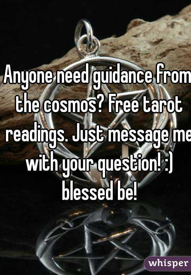 Anyone need guidance from the cosmos? Free tarot readings. Just message me with your question! :) blessed be!