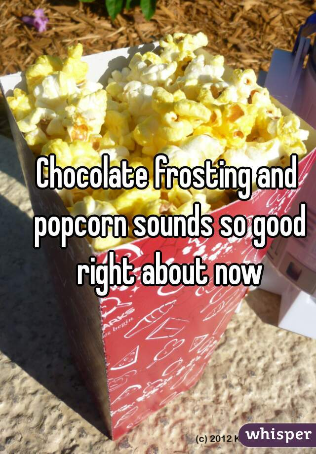 Chocolate frosting and popcorn sounds so good right about now