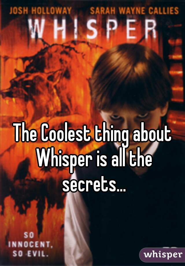 The Coolest thing about Whisper is all the secrets...