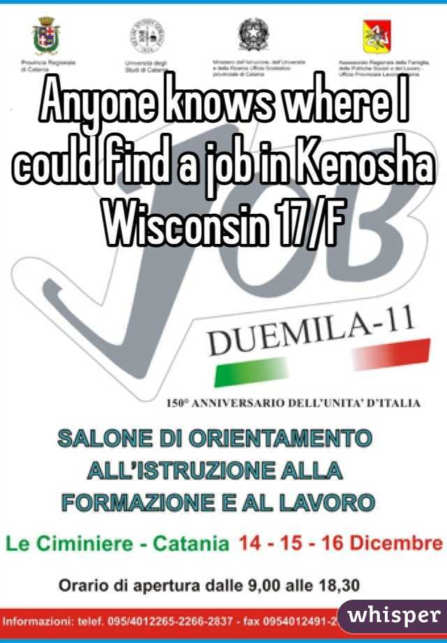 Anyone knows where I could find a job in Kenosha Wisconsin 17/F
