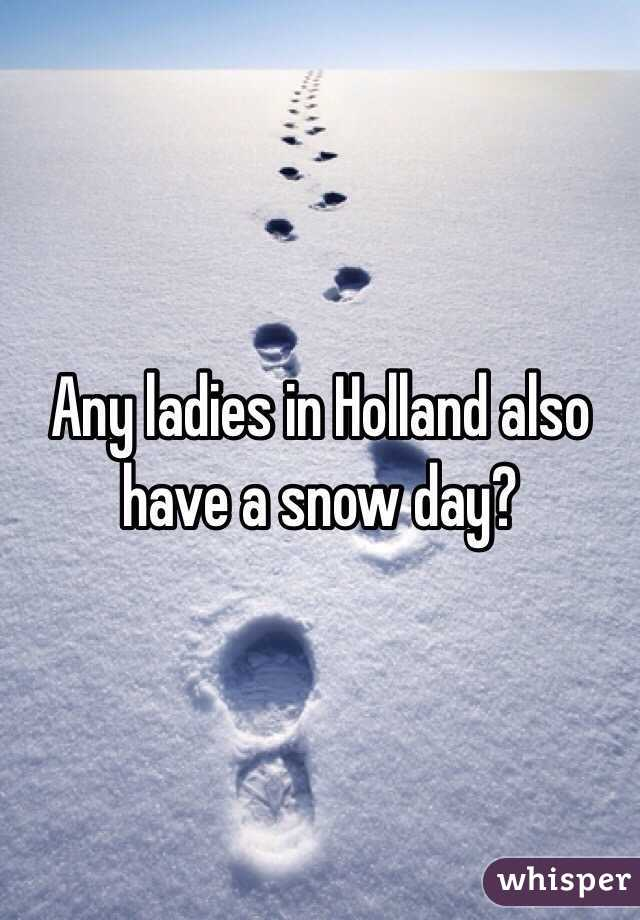 Any ladies in Holland also have a snow day?