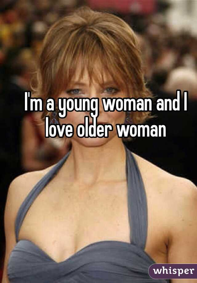I'm a young woman and I love older woman