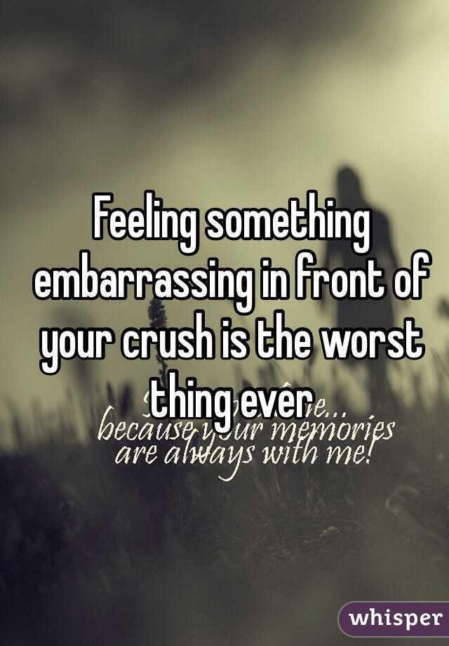 Feeling something  embarrassing in front of your crush is the worst thing ever