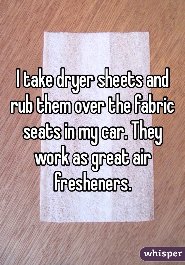 I take dryer sheets and rub them over the fabric seats in my car. They work as great air fresheners.