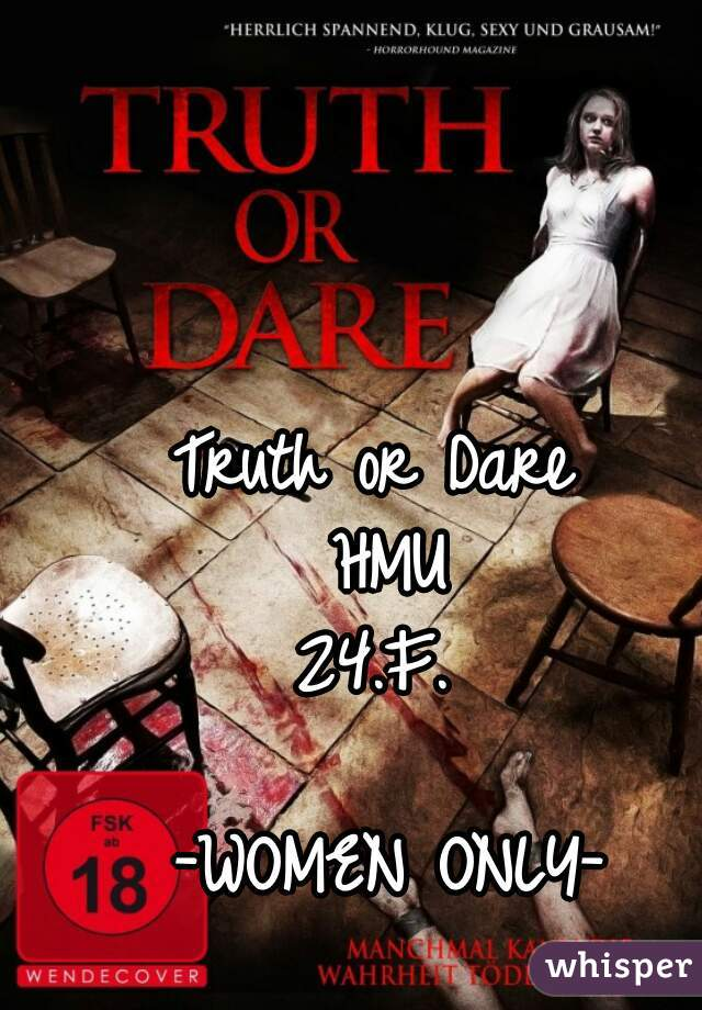 Truth or Dare  HMU 24.F.   -WOMEN ONLY-