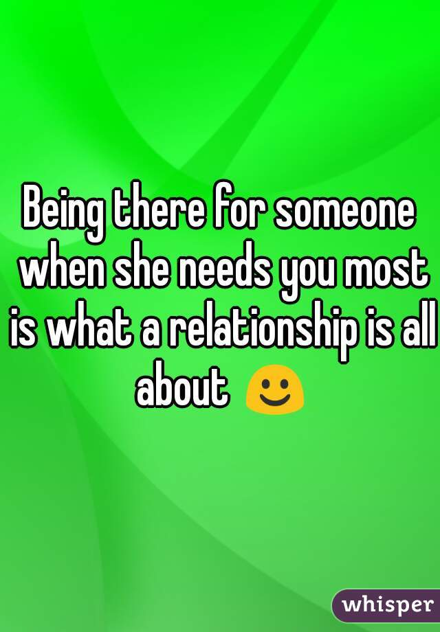 Being there for someone when she needs you most is what a relationship is all about ☺